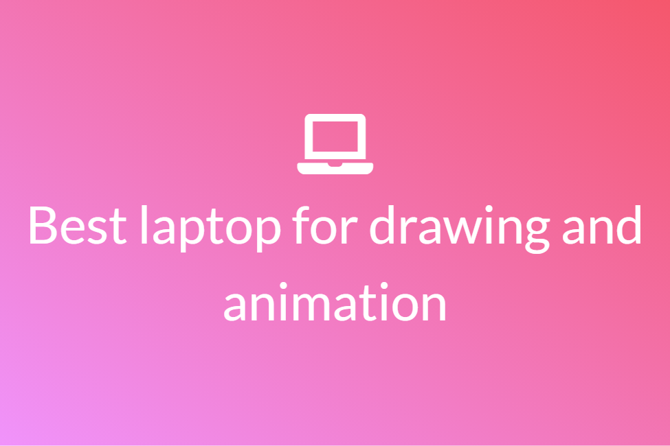 Best laptop for drawing and animation