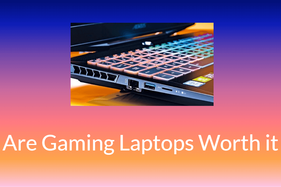 Are Gaming Laptops Worth it