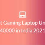 5 Best Gaming Laptop Under 40000 in India 2021